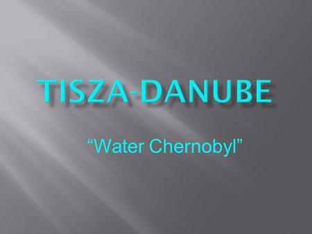 """Water Chernobyl"".  Toxic chemical that is used in mining and other industries."