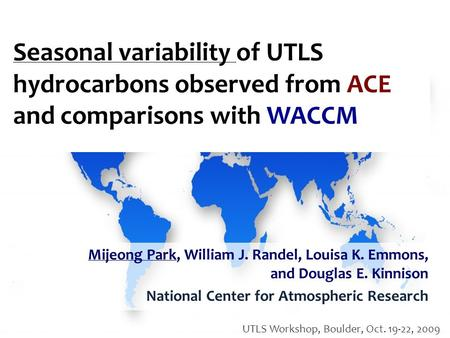 Seasonal variability of UTLS hydrocarbons observed from ACE and comparisons with WACCM Mijeong Park, William J. Randel, Louisa K. Emmons, and Douglas E.