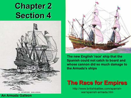 Chapter 2 Section 4 The Race for Empires  war/spanish-armada.htm An Armada Galleon The new English 'race' ship that.