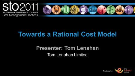 Produced by: Towards a Rational Cost Model Presenter: Tom Lenahan Tom Lenahan Limited.