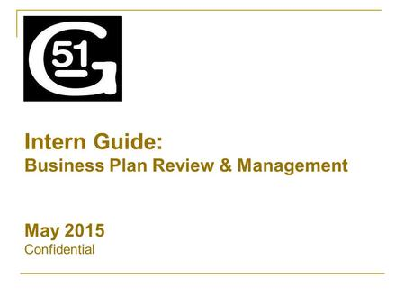 Intern Guide: Business Plan Review & Management May 2015 Confidential.