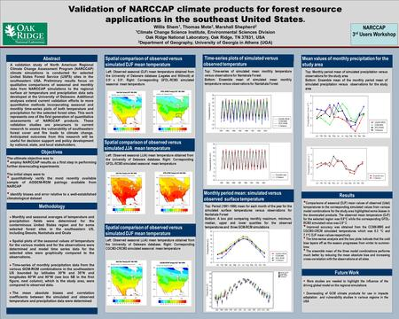 Validation of NARCCAP climate products for forest resource applications in the southeast United States. Willis Shem 1, Thomas Mote 2, Marshall Shepherd.