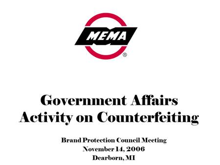 Government Affairs Activity on Counterfeiting Brand Protection Council Meeting November 14, 2006 Dearborn, MI.