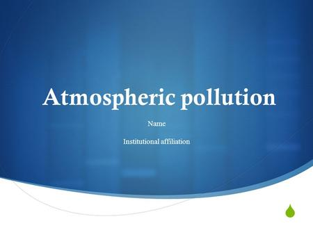  Atmospheric pollution Name Institutional affiliation.