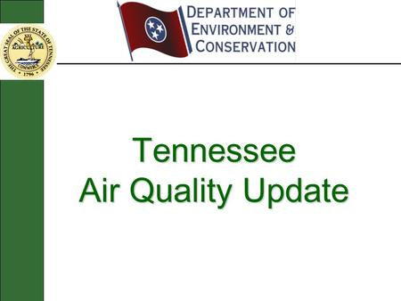 Tennessee Air Quality Update. Outline  Ozone  EACs  Non-attainment Areas  Fine Particulate Non-attainment Areas  Regional Haze  Vacatur of CAIR.