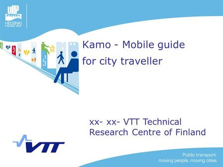 Kamo - Mobile guide for city traveller xx- xx- VTT Technical Research Centre of Finland.