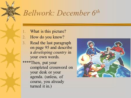 Bellwork: December 6 th 1. What is this picture? 2. How do you know? 3. Read the last paragraph on page 95 and describe a developing country in your own.