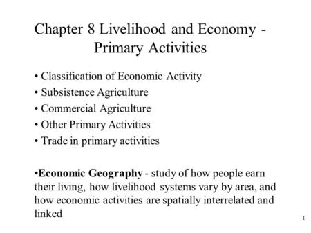 1 Chapter 8 Livelihood and Economy - Primary Activities Classification of Economic Activity Subsistence Agriculture Commercial Agriculture Other Primary.