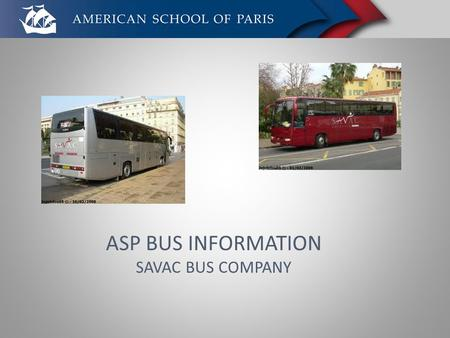 ASP BUS INFORMATION SAVAC BUS COMPANY. Savac has over 10 years of service to ASP Dedicated and responsible bus drivers Reliable service (no striking!)