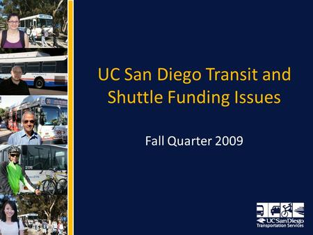 UC San Diego Transit and Shuttle Funding Issues Fall Quarter 2009.