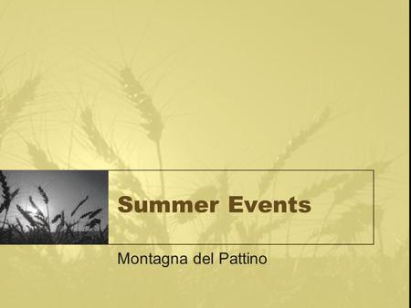 Summer Events Montagna del Pattino. Calendar of Events  June  15-Mile Bike Race  July  Fourth of July Fireworks  August  Hot Air Balloon Race.