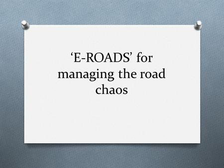 'E-ROADS' for managing the road chaos. Input information O You enter the place where you are now or just the number of your bus-stop O You enter the place.
