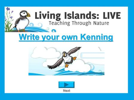Write your own Kenning Next. What is a Kenning? A Kenning is a way of describing something using clues rather than just saying what it is. Each line is.