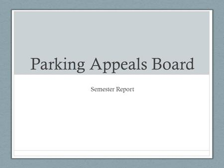 Parking Appeals Board Semester Report. Breakdown Semester Appeals Data Frequent Violations Student Concerns Service Recommendations.