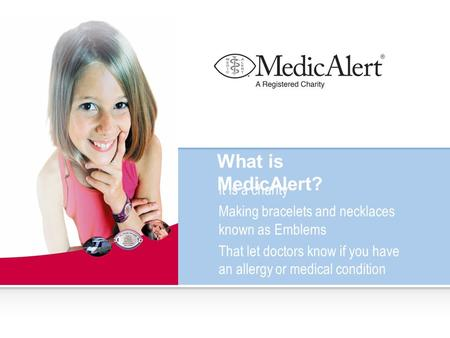 What is MedicAlert? It is a charity Making bracelets and necklaces known as Emblems That let doctors know if you have an allergy or medical condition.