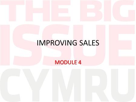 IMPROVING SALES MODULE 4. KNOW YOUR PRODUCT It's worth spending some time reading the magazine to see what is in there. It can help your sales pitch as.