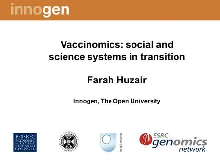 Vaccinomics: social and science systems in transition Farah Huzair Innogen, The Open University.
