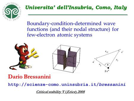 Dario Bressanini Critical stability V (Erice) 2008  Universita' dell'Insubria, Como, Italy Boundary-condition-determined.