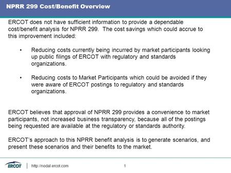 NPRR 299 Cost/Benefit Overview  1 ERCOT does not have sufficient information to provide a dependable cost/benefit analysis for NPRR.