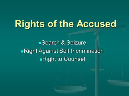 Rights of the Accused Search & Seizure Search & Seizure Right Against Self Incrimination Right Against Self Incrimination Right to Counsel Right to Counsel.