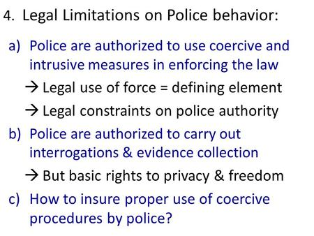 4. Legal Limitations on Police behavior: a)Police are authorized to use coercive and intrusive measures in enforcing the law  Legal use of force = defining.