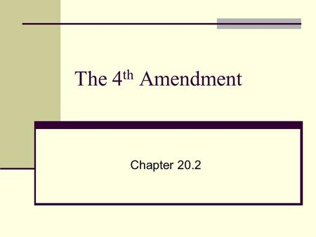 "The 4 th Amendment Chapter 20.2. The 4 th Amendment Prevents Writs of Assistance Blanket Search warrants ""The right of people…against unreasonable search."