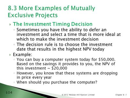 © 2012 McGraw-Hill Ryerson LimitedChapter 8 -1  The Investment Timing Decision ◦ Sometimes you have the ability to defer an investment and select a time.