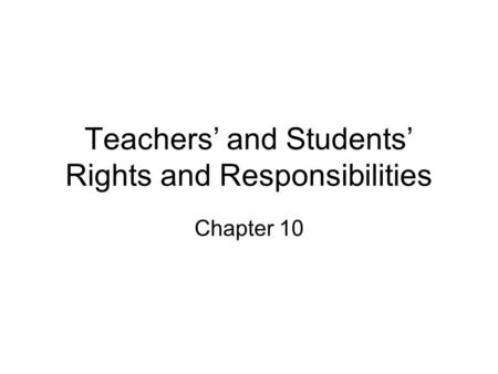 Teachers' and Students' Rights and Responsibilities Chapter 10.
