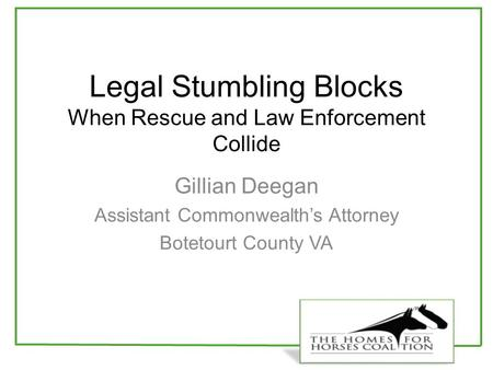 Legal Stumbling Blocks When Rescue and Law Enforcement Collide Gillian Deegan Assistant Commonwealth's Attorney Botetourt County VA.