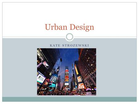 KATE STROZEWSKI Urban Design. Evolution of Times Square.
