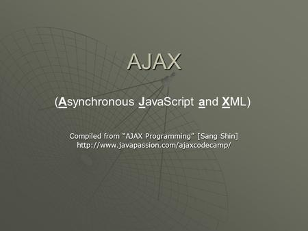 "AJAX Compiled from ""AJAX Programming"" [Sang Shin]  (Asynchronous JavaScript and XML)"