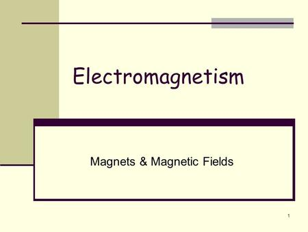 Electromagnetism Magnets & Magnetic Fields 1. 2 Magnetic Force and Fields ~600 BC, the Greeks discovered that a certain type of iron ore, later known.