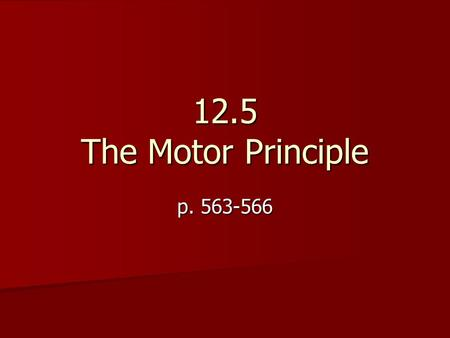 12.5 The Motor Principle p. 563-566. Magnetic Force on a Current-carrying Conductor Moving Conductors with Electricity: Magnetic Force on a Current-carrying.