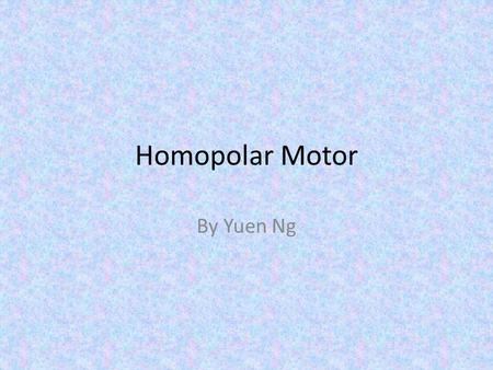 Homopolar Motor By Yuen Ng. Brief History First electrical motor to be built Michael Faraday first demonstrated the homopolar motor in 1821, at the Royal.