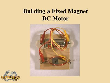 "Building a Fixed Magnet DC Motor. Collect the Materials 4"" wood Base 1 1/2 volt D Cell Toilet Paper Tube 6 Fixed Magnets18 AWG Enameled Wire Cellophane."