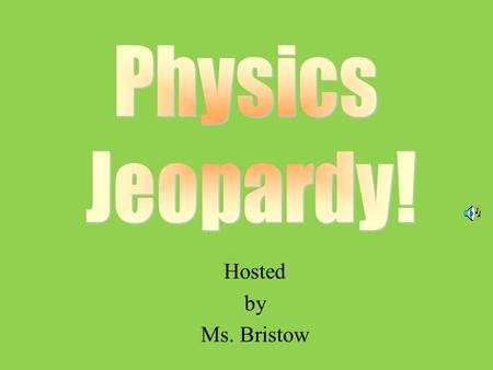 Hosted by Ms. Bristow 100 200 400 300 400 Magnetism RHROpticsMisc. 300 200 400 200 100 500 100.