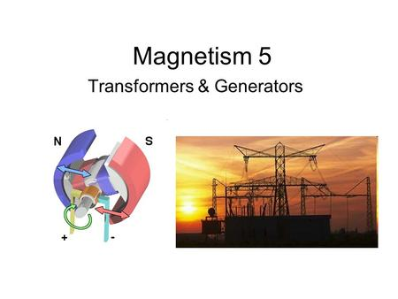 Magnetism 5 Transformers & Generators. Transformer Device in which alternating current in one coil of wire induces a current in a second wire. Primary.