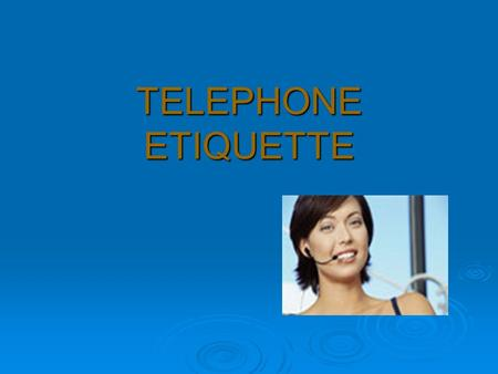 TELEPHONE ETIQUETTE. By the end of this presentation, you will be able to identify  How to answer Telephones  How to take a message  How to conclude.