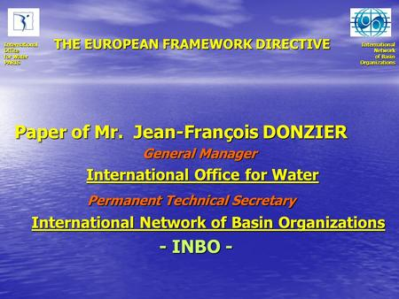 International Network Network of Basin OrganizationsInternationalOffice for Water PARIS Paper of Mr. Jean-François DONZIER Paper of Mr. Jean-François DONZIER.