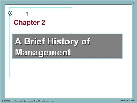 Part Chapter © 2009 The McGraw-Hill Companies, Inc. All rights reserved. 1 McGraw-Hill A Brief History of Management 1 Chapter 2.