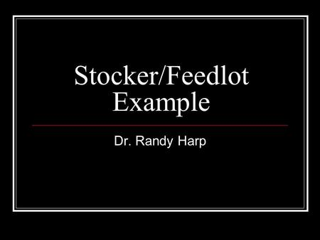 Stocker/Feedlot Example Dr. Randy Harp. Land Cost $60 per acre (custom farming) $20 per acre (lease) Total = $80 per acre.