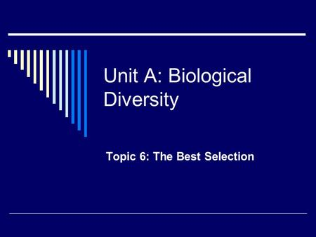 Unit A: Biological Diversity Topic 6: The Best Selection.