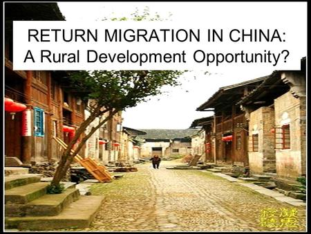 RETURN MIGRATION IN CHINA: A Rural Development Opportunity?