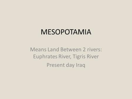 Means Land Between 2 rivers: Euphrates River, Tigris River