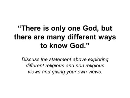 """There is only one God, but there are many different ways to know God"