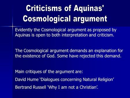 Evidently the Cosmological argument as proposed by Aquinas is open to both interpretation and criticism. The Cosmological argument demands an explanation.