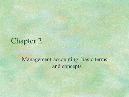 Chapter 2 Management accounting: basic terms and concepts.