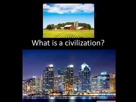 What is a civilization?. Think back.. As we discussed last week, we humans have spent the majority of our history as hunter-gatherers: people who moved.