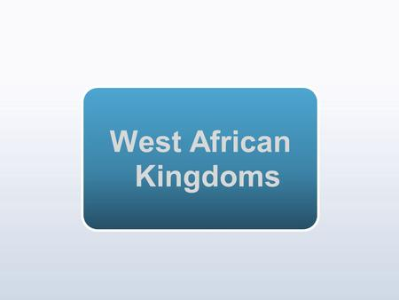 West African Kingdoms.