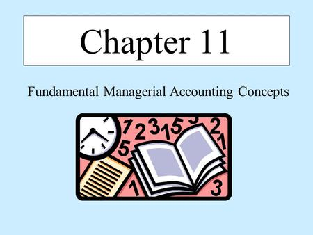 Chapter 11 Fundamental Managerial Accounting Concepts.